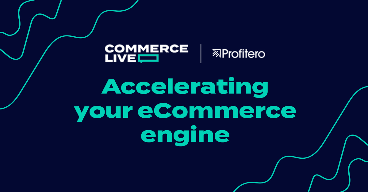 Commerce Live 4: Accelerating your eCommerce engine