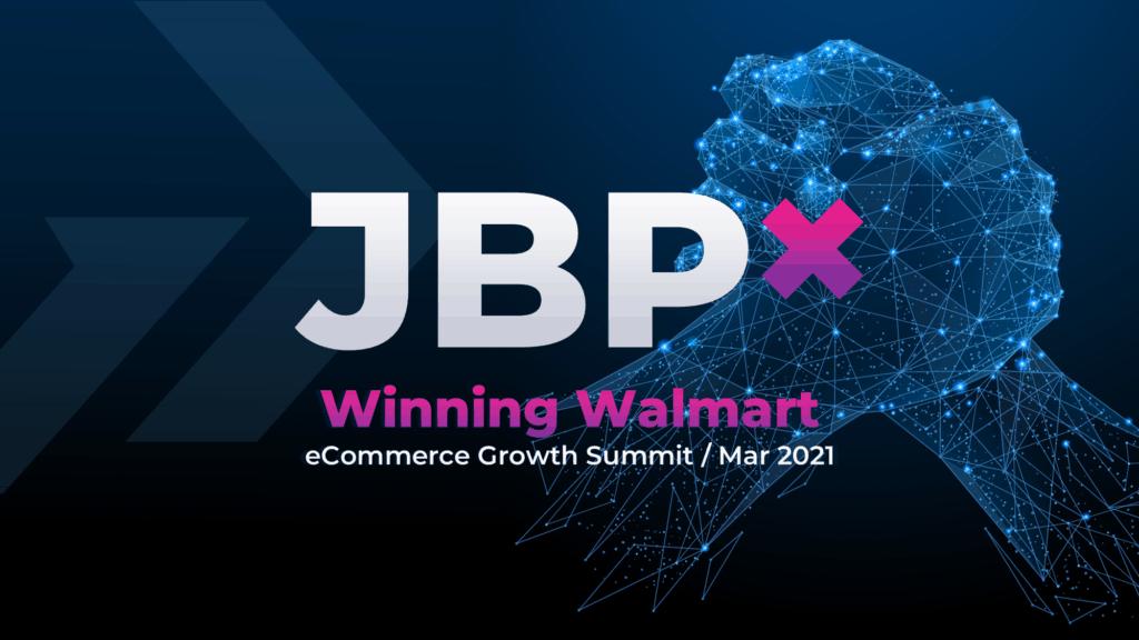 JBPx eCommerce Growth Summit — Winning Walmart